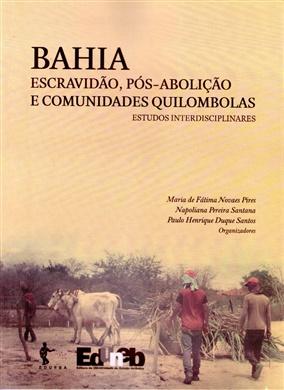 BAHIA: escravidão, pós-abolição e comunidades quilombolas – Estudos Interdisciplinares