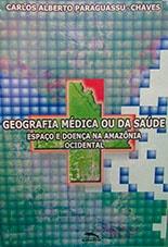 Geografia Médica ou da Saúde: espaço e doença na Amazônia ocidental