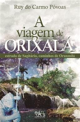 A viagem de Orixalá: estrada de sagitário, caminhos de Orunmilá