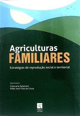 Agriculturas familiares: Estratégias de reprodução social e territorial