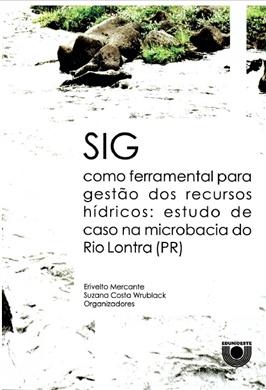 SIG como ferramental para gestão dos recursos hídricos: estudo de caso na microbacia do Rio Lontra (PR)