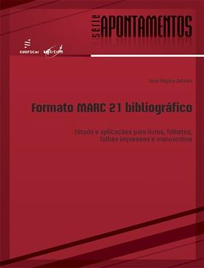 Formato MARC 21 bibliográfico: estudo e aplicações para livros, folhetos, folhas impressas e manuscritos