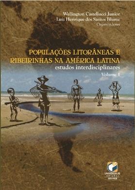 POPULAÇÕES LITORÂNEAS E RIBEIRINHAS NA AMÉRICA LATINA: estudos interdisciplinares v.1