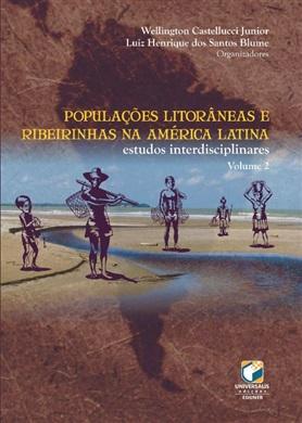 POPULAÇÕES LITORÂNEAS E RIBEIRINHAS NA AMÉRICA LATINA: estudos interdisciplinares v.2