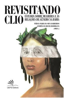 REVISITANDO CLIO: estudos sobre mulheres e as relações de gênero na Bahia