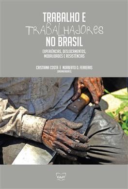 Trabalho e trabalhadores no Brasil: experiências, deslocamentos, modalidades e resistências