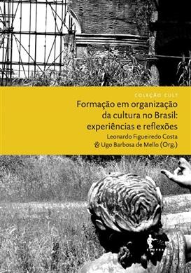 Formação em organização da cultura no Brasil: experiências e reflexões (Coleção Cult)