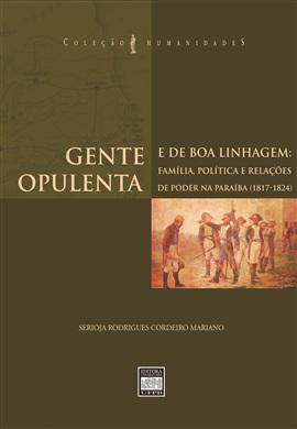 GENTE OPULENTA E DE BOA LINHAGEM: família, política, e relações de poder na Paraíba