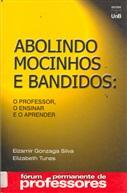 ABOLINDO MOCINHOS E BANDIDOS: O PROFESSOR, O ENSINAR E O APRENDER (COLEÇÃO: FÓRUM PERMANENTE DE PROF