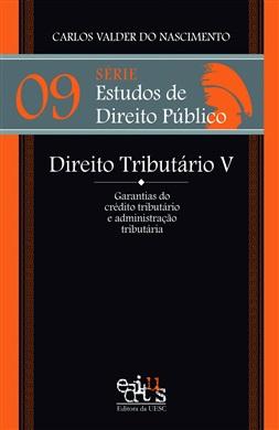 Série Estudos de Direito Público 09 - Direito Tributário V: Garantias do crédito tributário e administração tributária