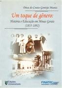 UM TOQUE DE GÊNERO: HISTÓRIA E EDUCAÇÃO EM MINAS GERAIS (1835-1892)