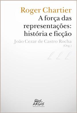 Roger Chartier – a força das representações: história e ficção