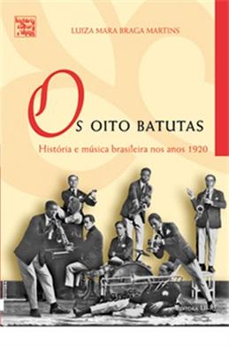 Os oito batutas: história e música brasileira nos anos 1920