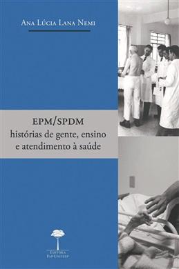 EPM/SPDM: Histórias de Gente, Ensino e Atendimento à Saúde