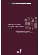 Consumindo lugares, consumindo nos lugares: homossexualidade, consumo e subjetividades na cidade de São Paulo