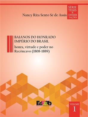 BAIANOS DO HONRADO IMPÉRIO DO BRASIL: HONRA, VIRTUDE E PODER NO RECÔNCAVO (1808-1889)