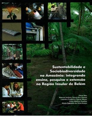 SUSTENTABILIDADE E SOCIOBIODIVERSIDADE NA AMAZÔNIA: INTEGRANDO ENSINO, PESQUISA E EXTENSÃO NA REGIÃO INSULAR DE BELÉM