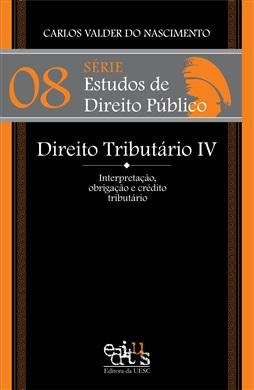 Série Estudos de Direito Público - Direito Tributário IV: interpretação, obrigação e crédito tributário
