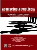 ADOLESCÊNCIA E VIOLÊNCIA: INTERVENÇÕES E ESTUDOS CLÍNICOS, PSICOSSOCIAIS E EDUCACIONAIS