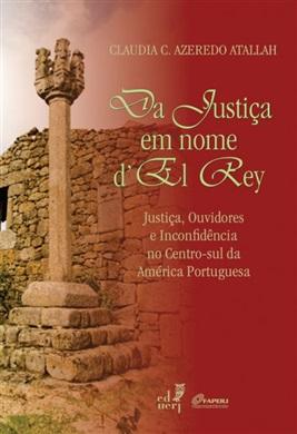Da Justiça em nome d'El Rey: Justiça, Ouvidores e Inconfidência no Centro-Sul da América Portuguesa