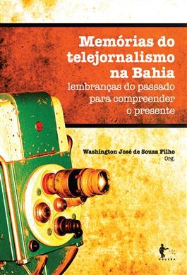 Memórias do telejornalismo na Bahia: lembranças do passado para compreender o presente