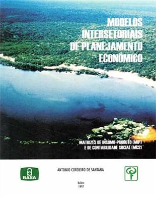 MODELOS INTERSETORIAIS DE PLANEJAMENTO ECONÔMICO: MATRIZES DE INSUMO-PRODUTO (MIP) E DE CONTABILIDADE SOCIAL (MCS).