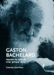 Gaston Bachelard: mestre na arte de criar pensar viver