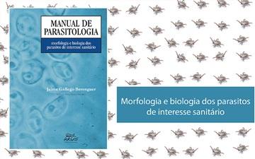 """""""Manual de Parasitologia: morfologia e biologia dos parasitos de interesse sanitário"""""""