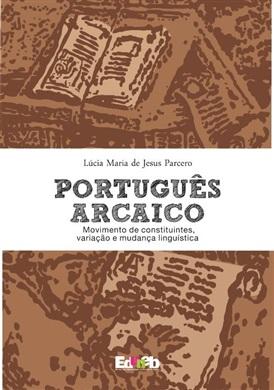 PORTUGUÊS ARCAICO: Movimento de Constituintes, Variação e Mudança Linguística