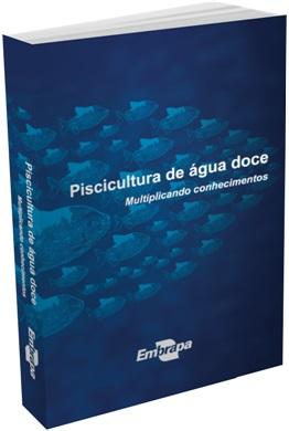 Piscicultura de água doce: multiplicando conhecimentos, 1ª Edição