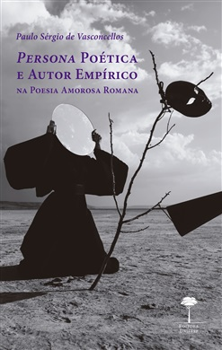 Persona Poética e Autor Empírico: Na Poesia Amorosa Romana