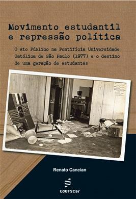Movimento estudantil e repressão política: o ato público na Pontifícia Universidade Católica de São Paulo (1977) e o destino de uma geração de estudantes