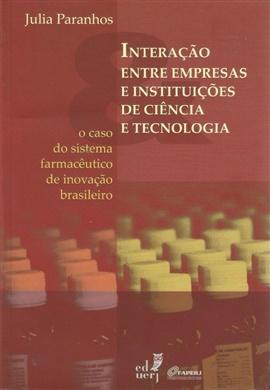 Interação entre empresas e instituições de ciência e tecnologia: o caso do sistema farmacêutico de inovação brasileiro