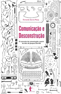 Comunicação e desconstrução: o comceito de comunicação a partir da obra de Jacques Derrida