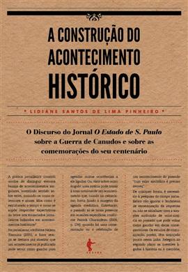 A construção do acontecimento histórico: o discurso do Jornal O Estado de S. Paulo sobre a Guerra de Canudos e sobre as comemorações do seu centenário