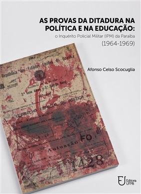 AS PROVAS DA DITADURA NA POLÍTICA E NA EDUCAÇÃO: O Inquérito Policial Militar (IPM) da Paraíba (1964-1969)