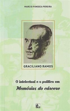 Graciliano Ramos: o intelectual e o político em memórias do cárcere