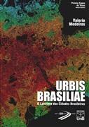 URBIS BRASILIAE: O LABIRINTO DAS CIDADES BRASILEIRAS