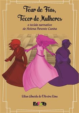 Tear de Fios, Tecer de Mulheres: o tecido narrativo de Helena Parente Cunha