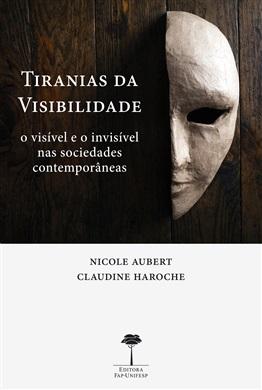 Tiranias da Visibilidade: O Visível e o Invisível nas Sociedades Contemporâneas