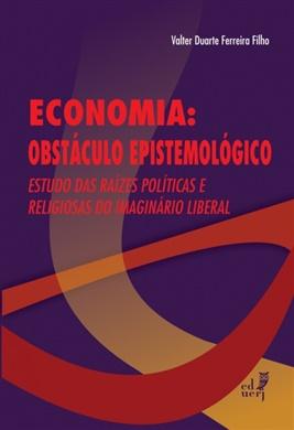 Economia: obstáculo epistemológico – Estudo das raízes políticas e religiosas do imaginário liberal