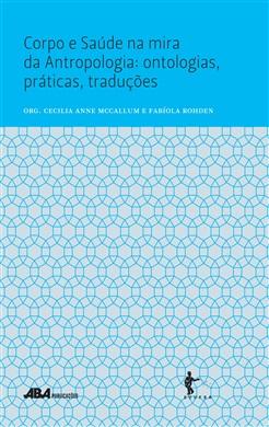 Corpo e saúde na mira da Antropologia: ontologias, práticas, traduções
