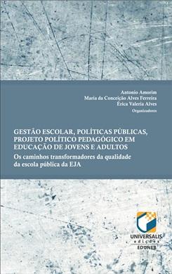 NÃO DISPONÍVEL Gestão Escolar, Políticas Públicas, Projeto Político Pedagógico em Educação de Jovens e Adultos: os caminhos transformadores da qualidade da escola pública da EJA