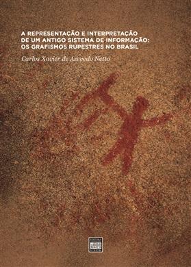 A REPRESENTAÇÃO E INTERPRETAÇÃO DE UM ANTIGO SISTEMA DE INFORMAÇÃO: OS GRAFISMOS RUPESTRES NO BRASIL