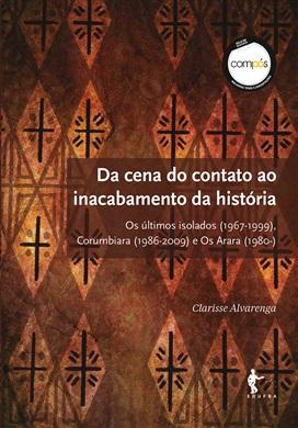 Da cena do contato ao inacabamento da história: Os últimos isolados (1967-1999), Corumbiara (1986-2009) e Os Arara (1980-)
