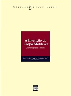 """A INVENÇÃO DO CORPO MOLDÁVEL: Ou como dispensar os """"incluídos"""""""