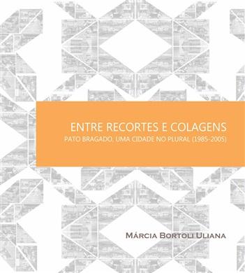 ENTRE RECORTES E COLAGENS: Pato Bragado, uma cidade no plural - 1985-2005