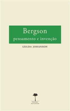 Bergson: Pensamento e Invenção