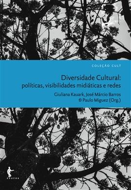 Diversidade Cultural: políticas, visibilidades midiáticas e redes (Coleção Cult)