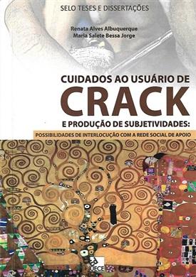 Cuidados ao usuário de crack e produção de subjetividades: possibilidades de interlocução com a rede social de apoio